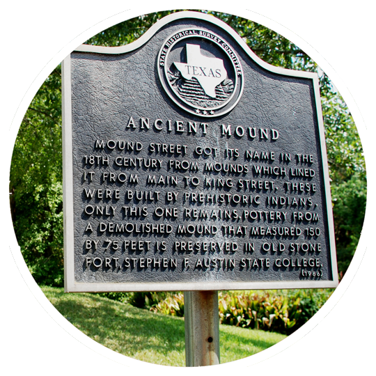 Visitors to Nacogdoches will find historic markers throughout town, including signs on Mound Street memorializing an ancient Native American structure.